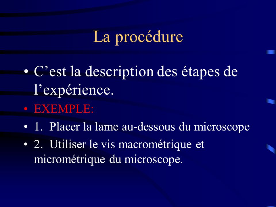 La procédure C'est la description des étapes de l'expérience. EXEMPLE: