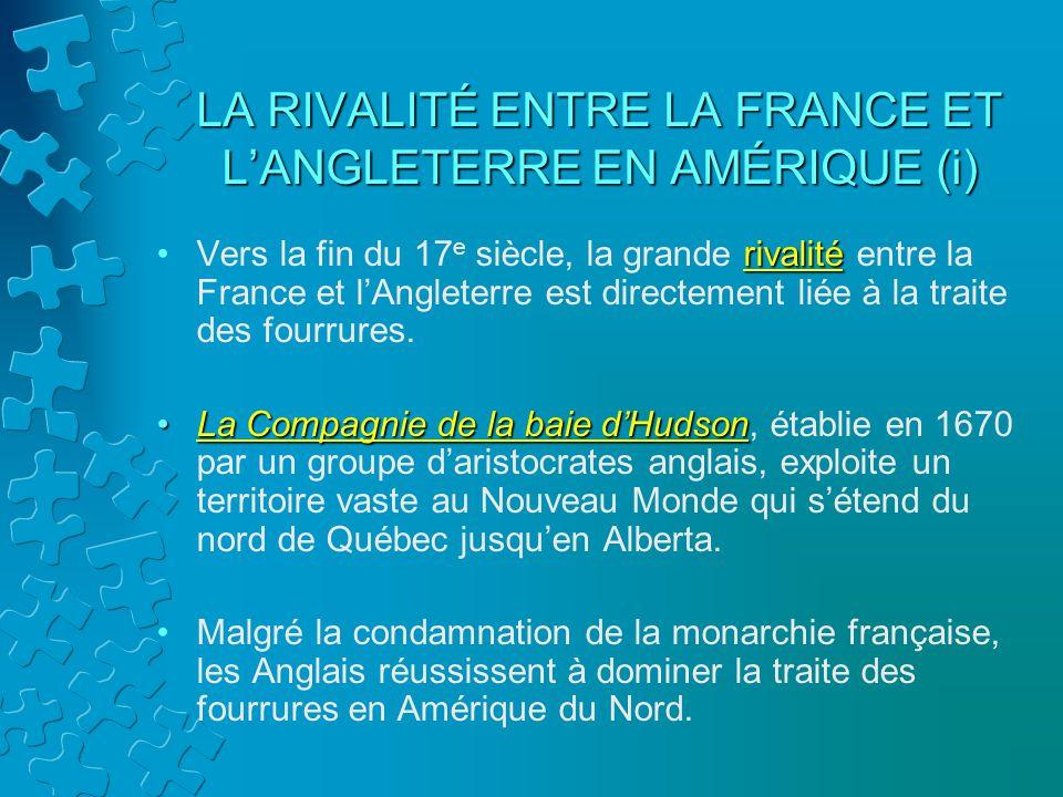 LA RIVALITÉ ENTRE LA FRANCE ET L'ANGLETERRE EN AMÉRIQUE (i)