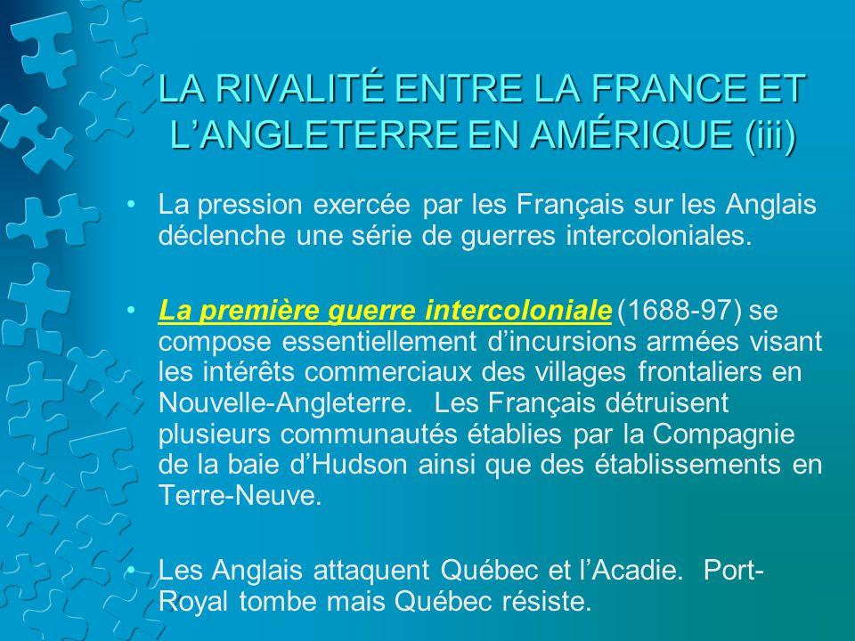 LA RIVALITÉ ENTRE LA FRANCE ET L'ANGLETERRE EN AMÉRIQUE (iii)