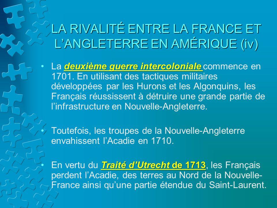 LA RIVALITÉ ENTRE LA FRANCE ET L'ANGLETERRE EN AMÉRIQUE (iv)