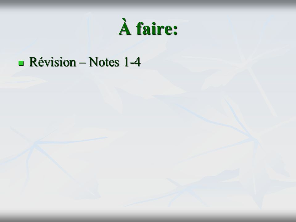 À faire: Révision – Notes 1-4