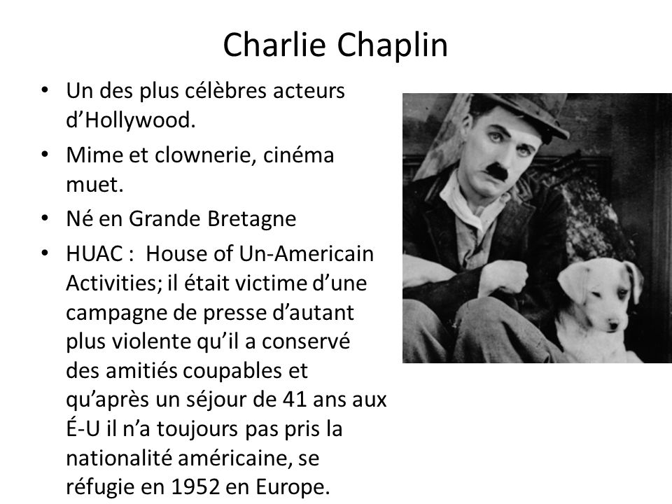 Charlie Chaplin Un des plus célèbres acteurs d'Hollywood.