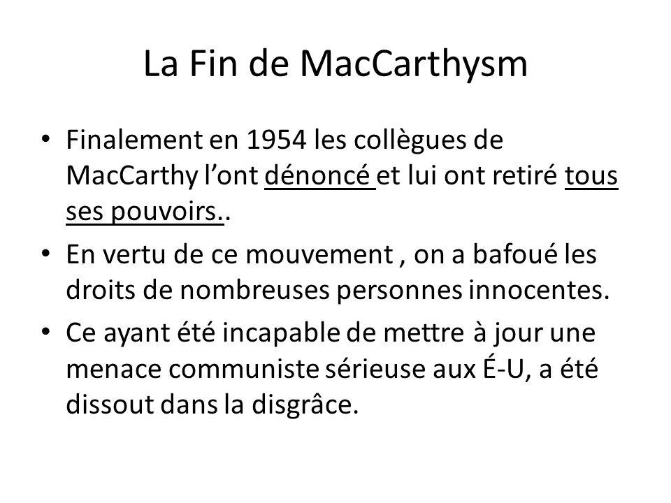 La Fin de MacCarthysm Finalement en 1954 les collègues de MacCarthy l'ont dénoncé et lui ont retiré tous ses pouvoirs..