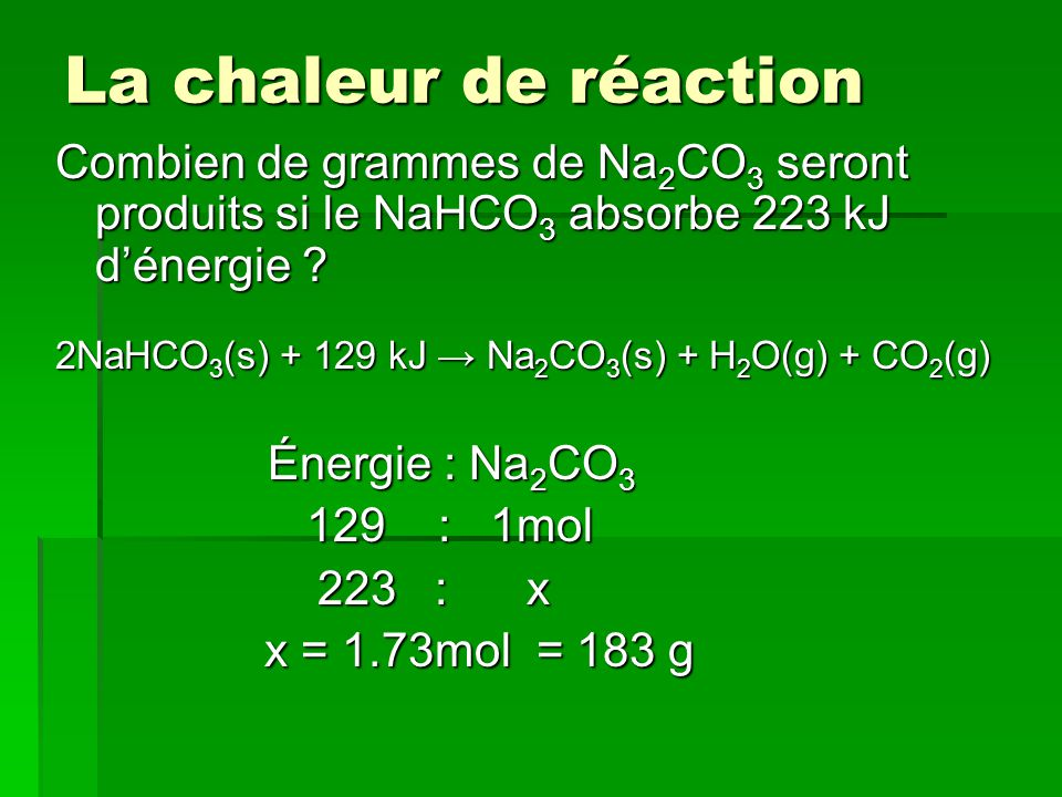 La chaleur de réaction Combien de grammes de Na2CO3 seront produits si le NaHCO3 absorbe 223 kJ d'énergie