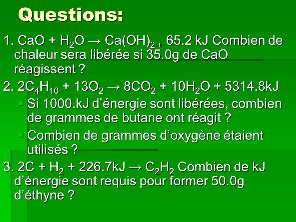 Questions: 1. CaO + H2O → Ca(OH)2 + 65.2 kJ Combien de chaleur sera libérée si 35.0g de CaO réagissent
