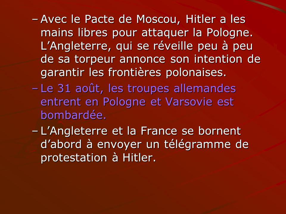 Avec le Pacte de Moscou, Hitler a les mains libres pour attaquer la Pologne. L'Angleterre, qui se réveille peu à peu de sa torpeur annonce son intention de garantir les frontières polonaises.