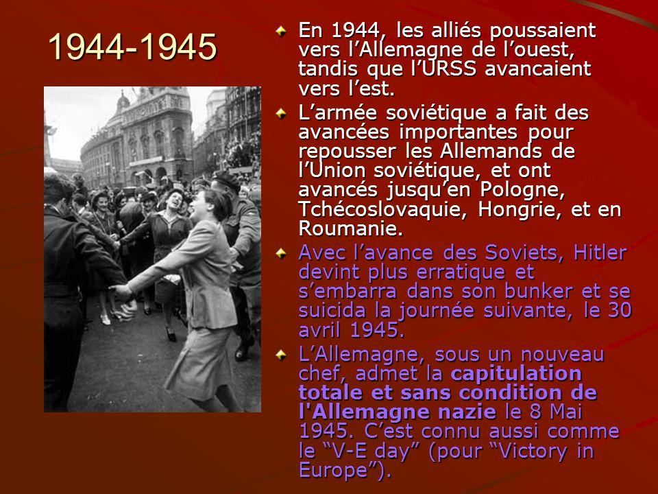 1944-1945 En 1944, les alliés poussaient vers l'Allemagne de l'ouest, tandis que l'URSS avancaient vers l'est.