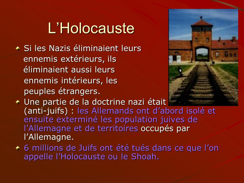 L'Holocauste Si les Nazis éliminaient leurs ennemis extérieurs, ils