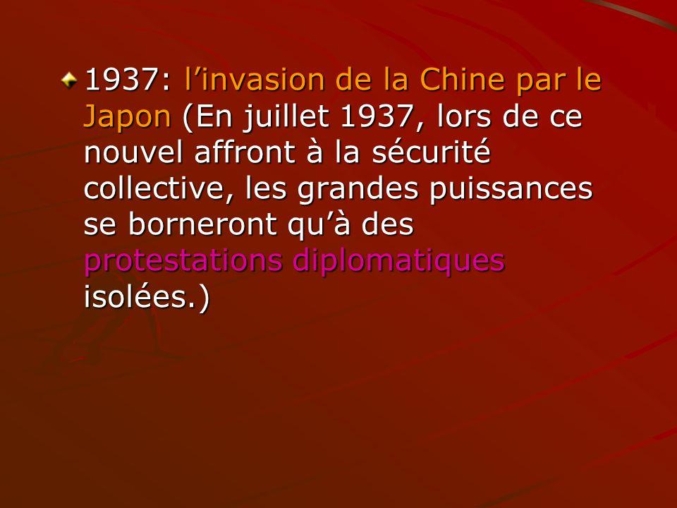 1937: l'invasion de la Chine par le Japon (En juillet 1937, lors de ce nouvel affront à la sécurité collective, les grandes puissances se borneront qu'à des protestations diplomatiques isolées.)