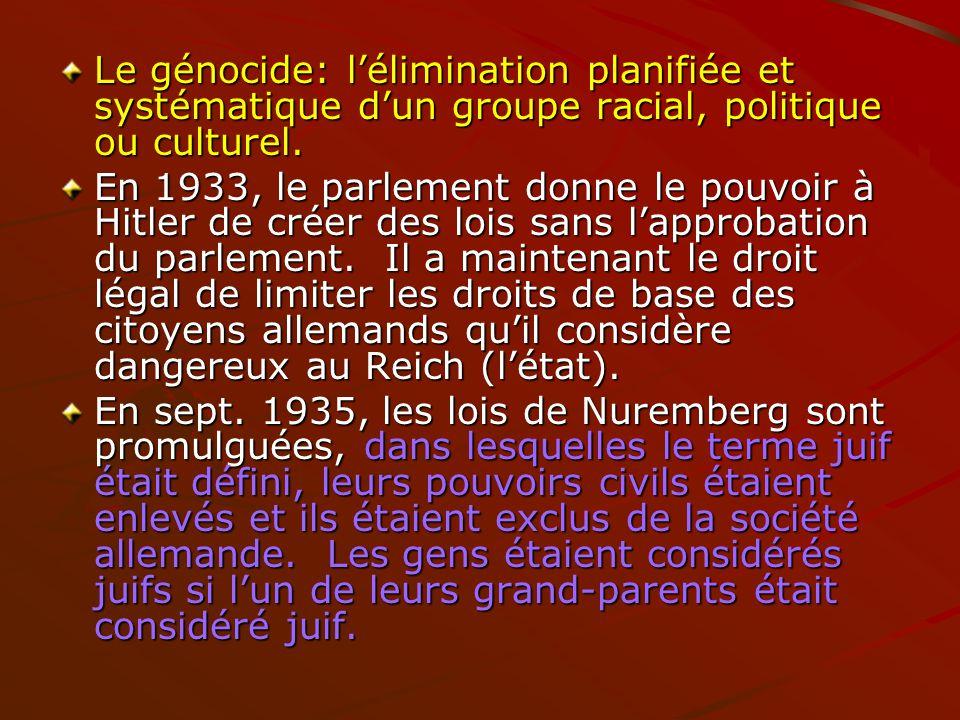 Le génocide: l'élimination planifiée et systématique d'un groupe racial, politique ou culturel.