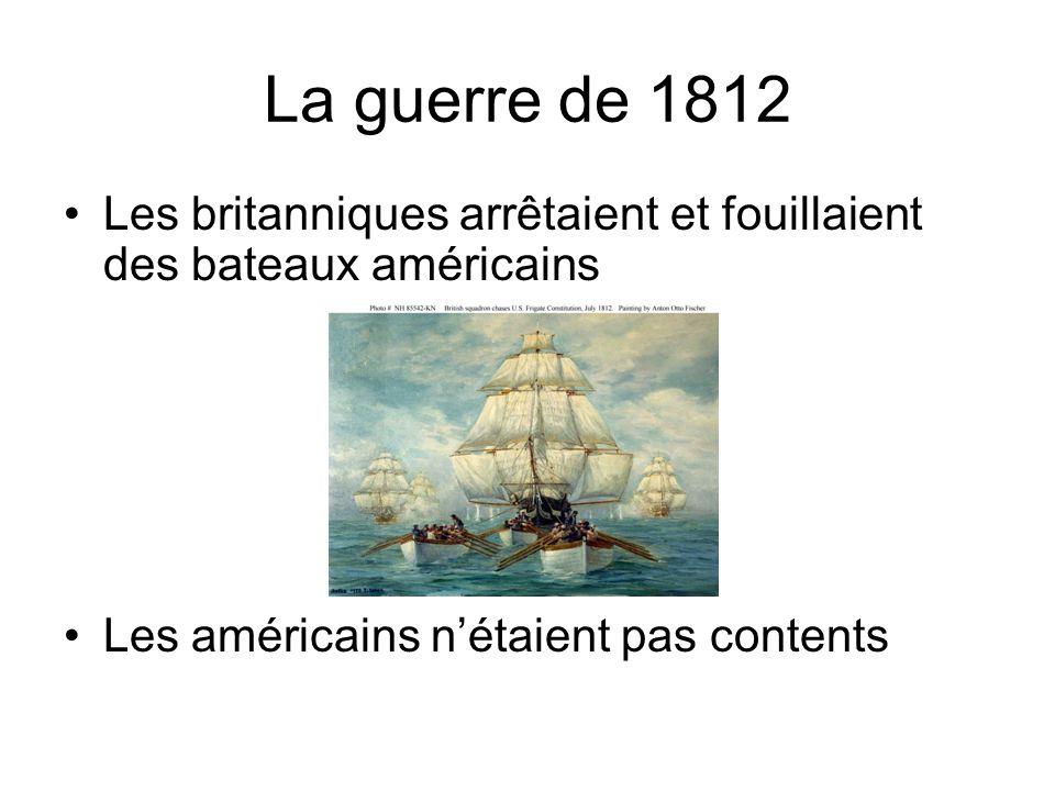 La guerre de 1812 Les britanniques arrêtaient et fouillaient des bateaux américains.