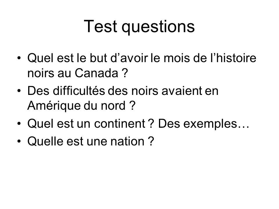 Test questions Quel est le but d'avoir le mois de l'histoire noirs au Canada Des difficultés des noirs avaient en Amérique du nord