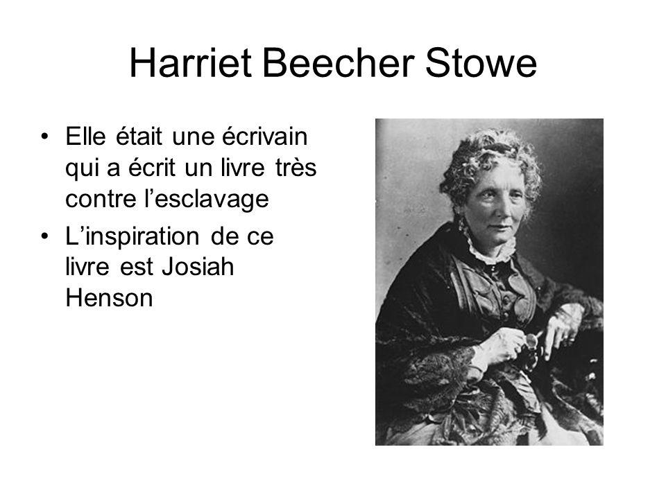 Harriet Beecher Stowe Elle était une écrivain qui a écrit un livre très contre l'esclavage.