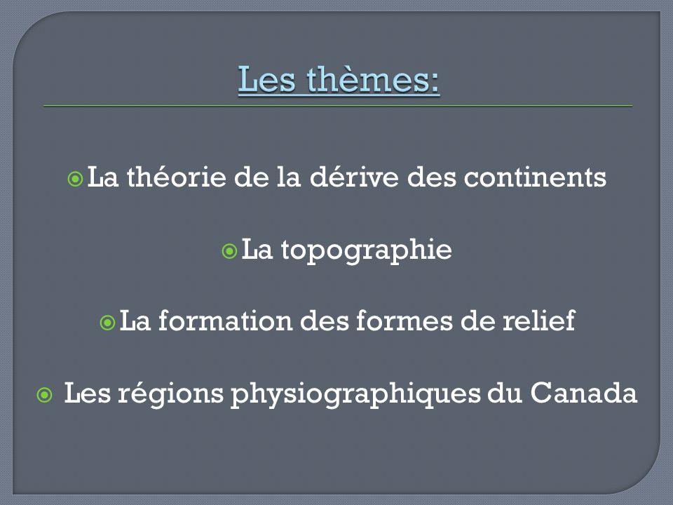 Les thèmes: La théorie de la dérive des continents La topographie