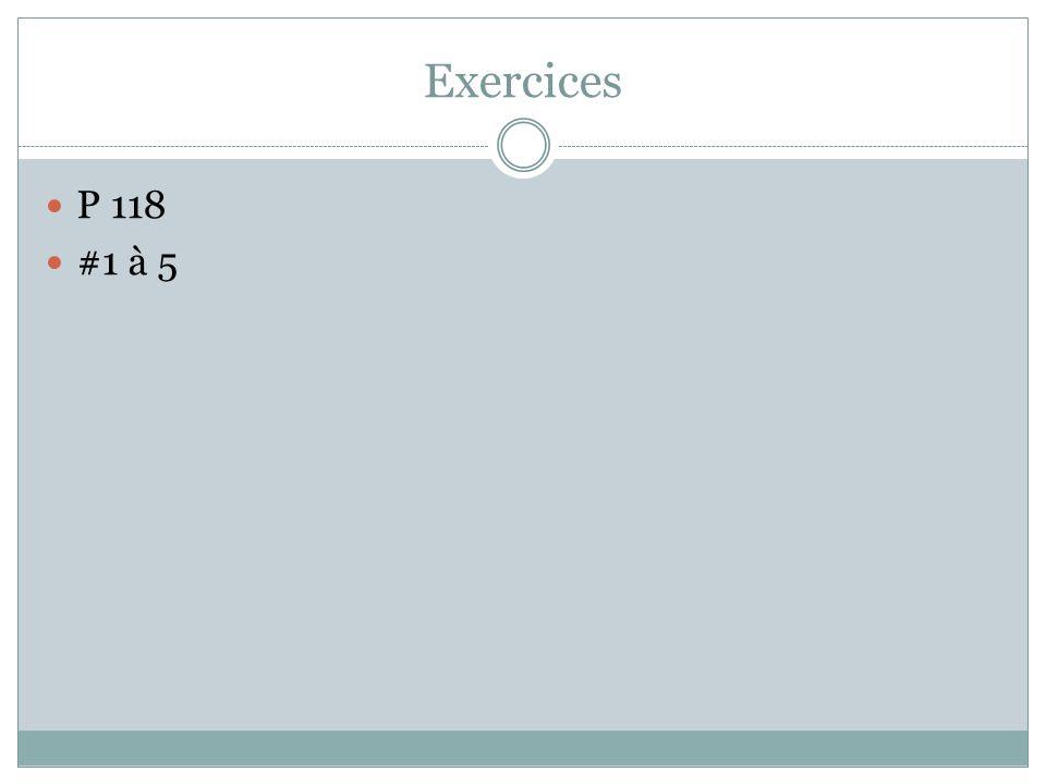 Exercices P 118 #1 à 5