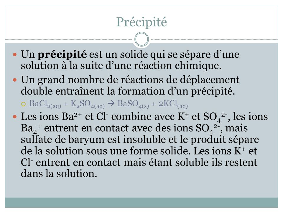 Précipité Un précipité est un solide qui se sépare d'une solution à la suite d'une réaction chimique.