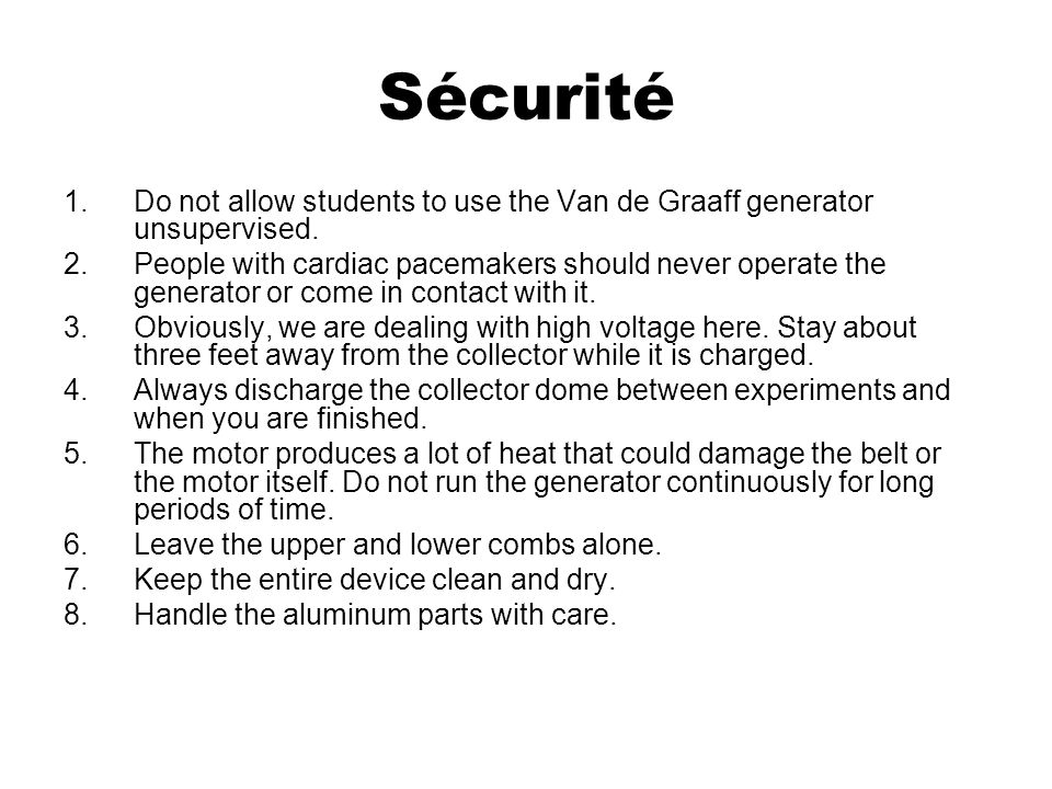 Sécurité Do not allow students to use the Van de Graaff generator unsupervised.