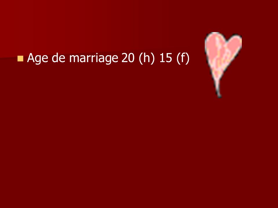Age de marriage 20 (h) 15 (f)