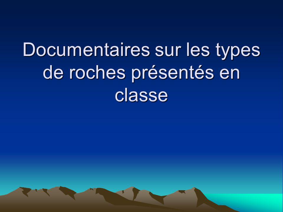 Documentaires sur les types de roches présentés en classe