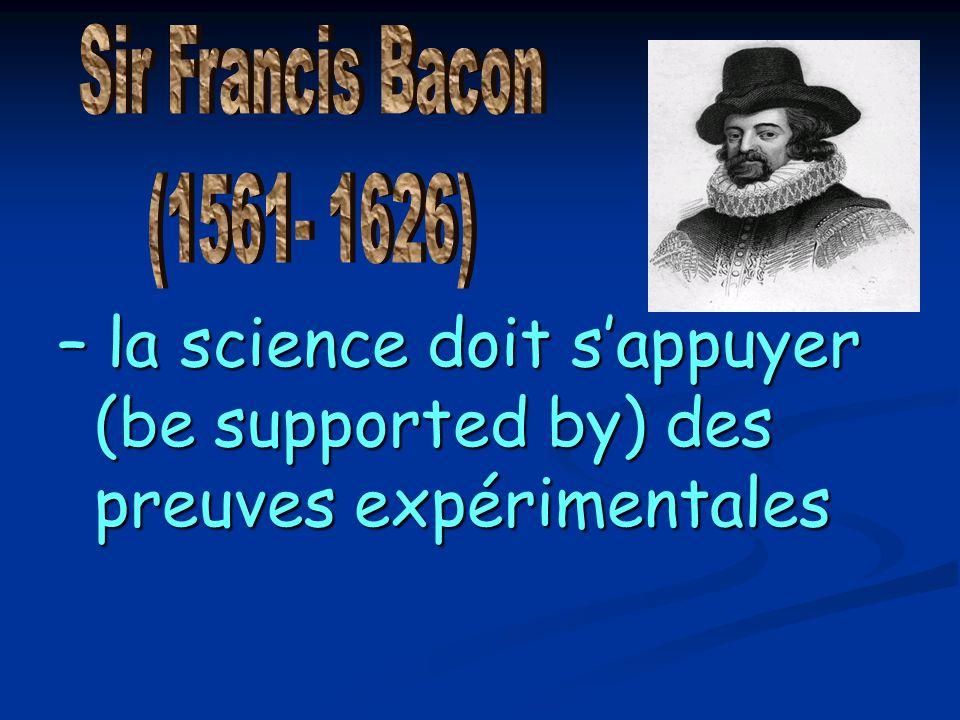 – la science doit s'appuyer (be supported by) des preuves expérimentales