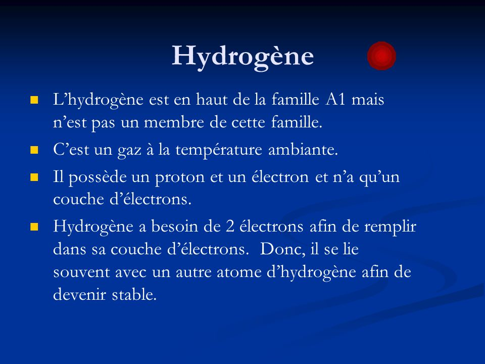 Hydrogène L'hydrogène est en haut de la famille A1 mais n'est pas un membre de cette famille. C'est un gaz à la température ambiante.