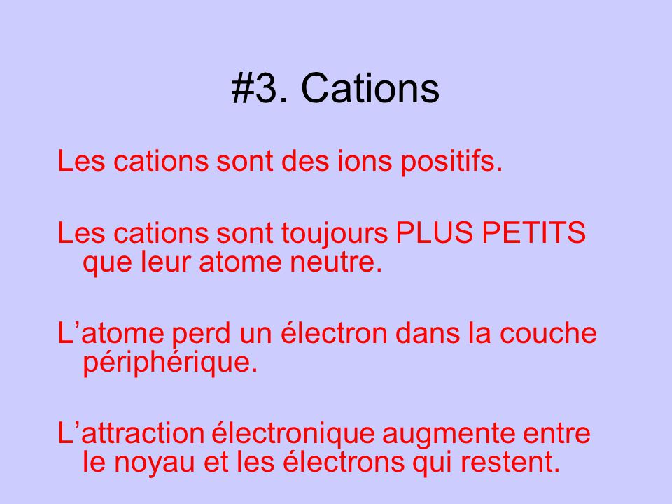 #3. Cations Les cations sont des ions positifs.