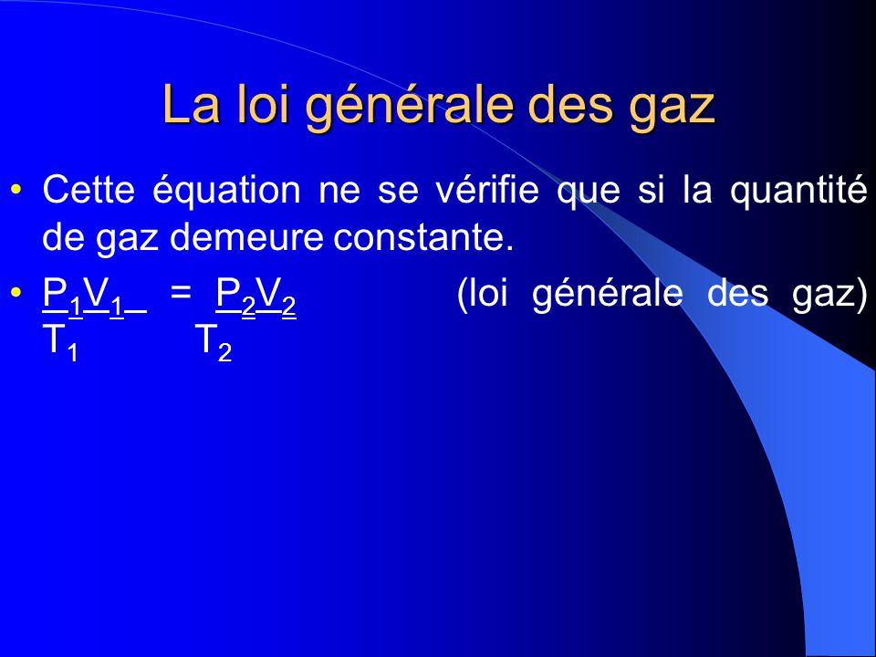 La loi générale des gaz Cette équation ne se vérifie que si la quantité de gaz demeure constante.