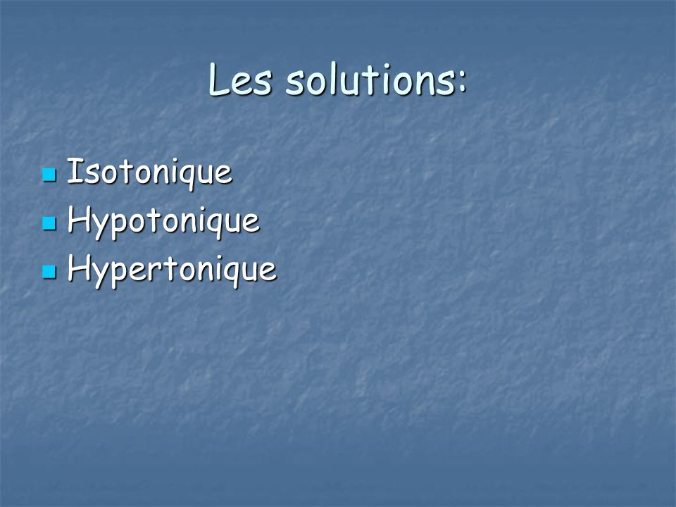 Les solutions: Isotonique Hypotonique Hypertonique