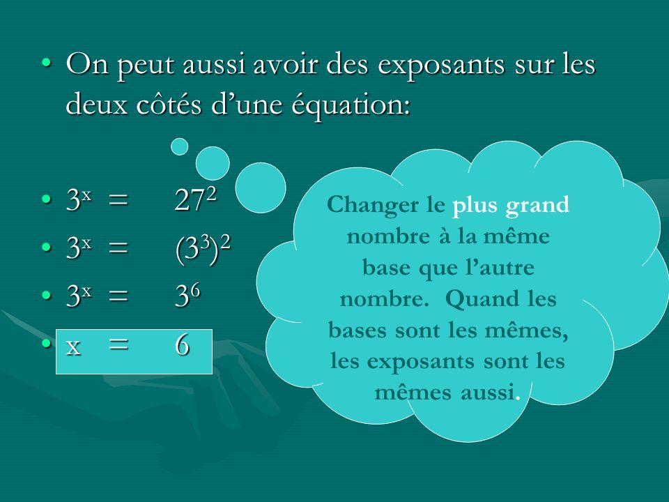 On peut aussi avoir des exposants sur les deux côtés d'une équation:
