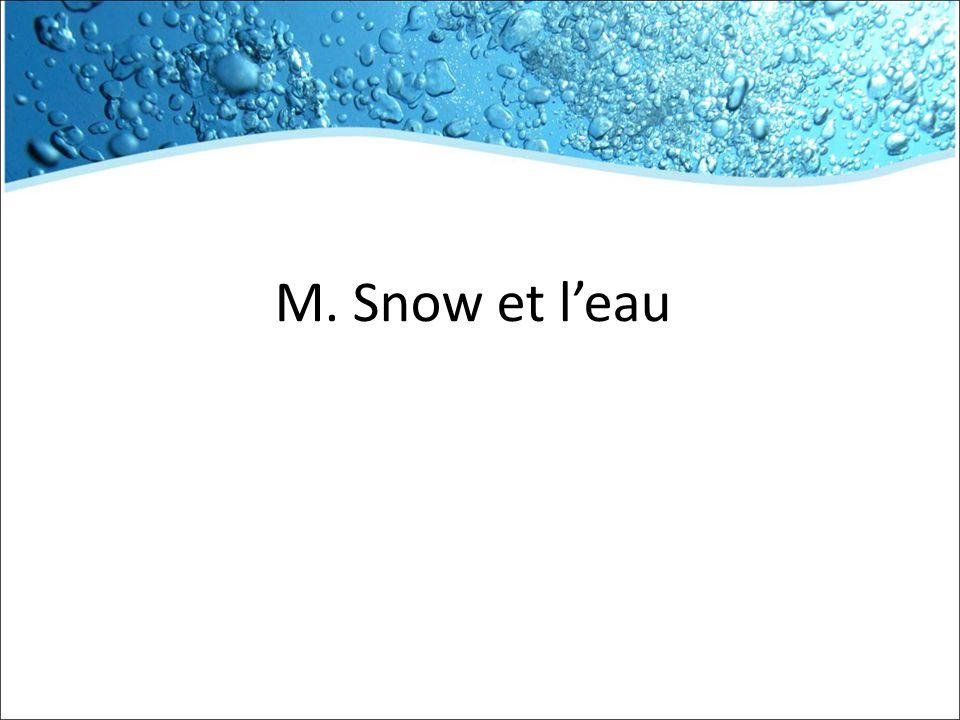 M. Snow et l'eau
