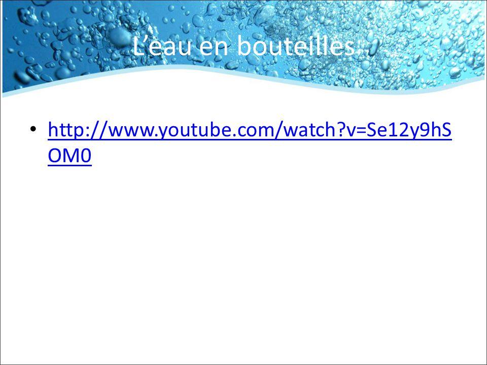 L'eau en bouteilles http://www.youtube.com/watch v=Se12y9hSOM0