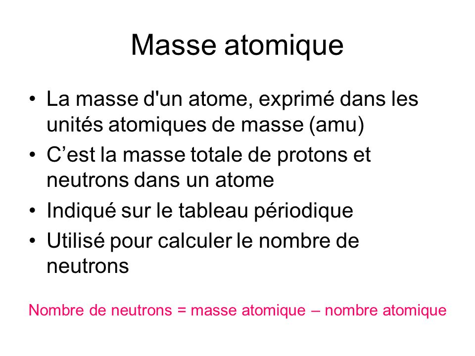 Nombre de neutrons = masse atomique – nombre atomique