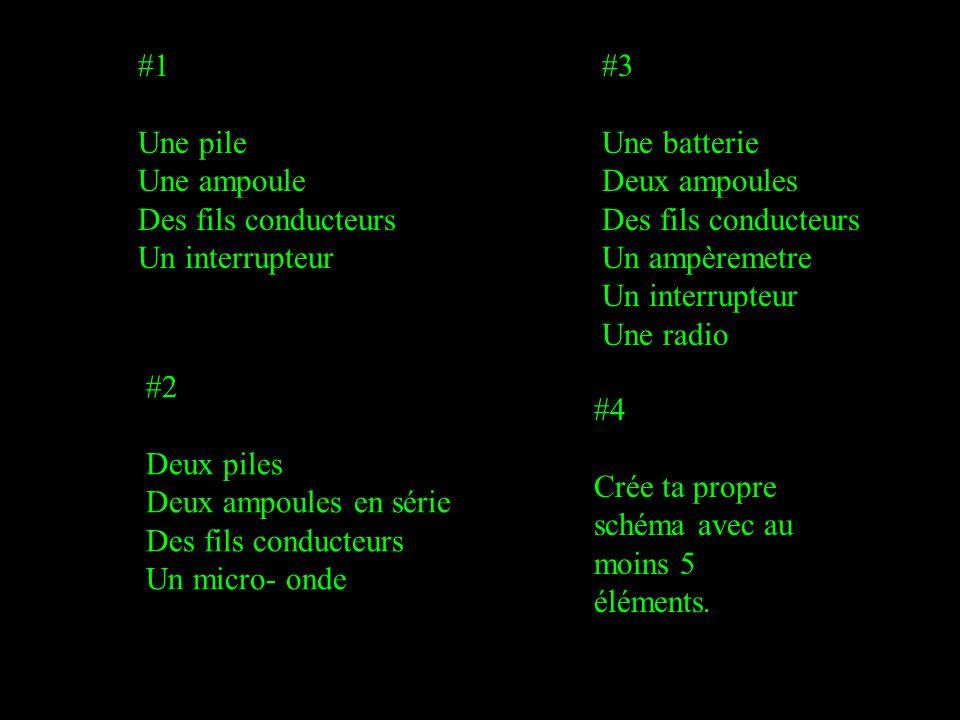 #1 Une pile. Une ampoule. Des fils conducteurs. Un interrupteur. #3. Une batterie. Deux ampoules.