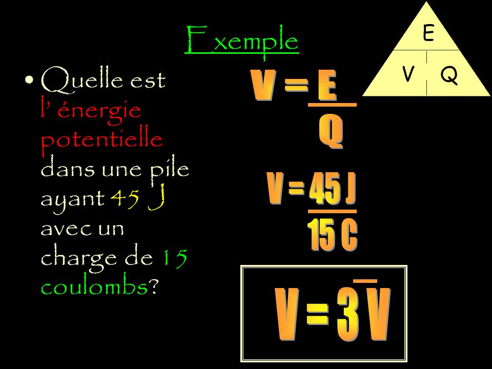 Exemple E. V. Q. Quelle est l' énergie potentielle dans une pile ayant 45 J avec un charge de 15 coulombs