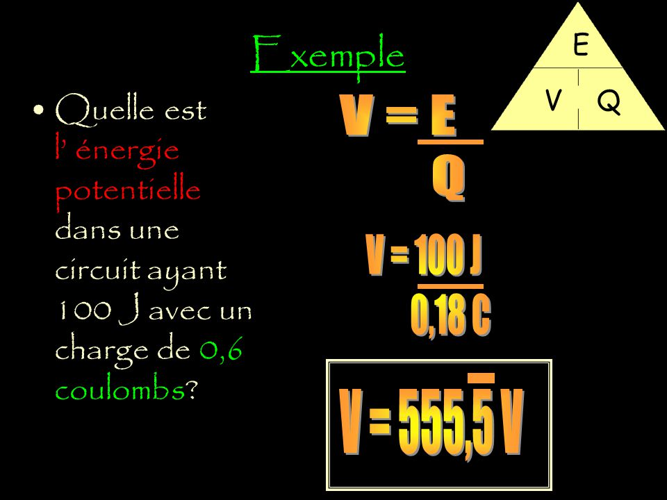 Exemple E. V. Q. Quelle est l' énergie potentielle dans une circuit ayant 100 J avec un charge de 0,6 coulombs
