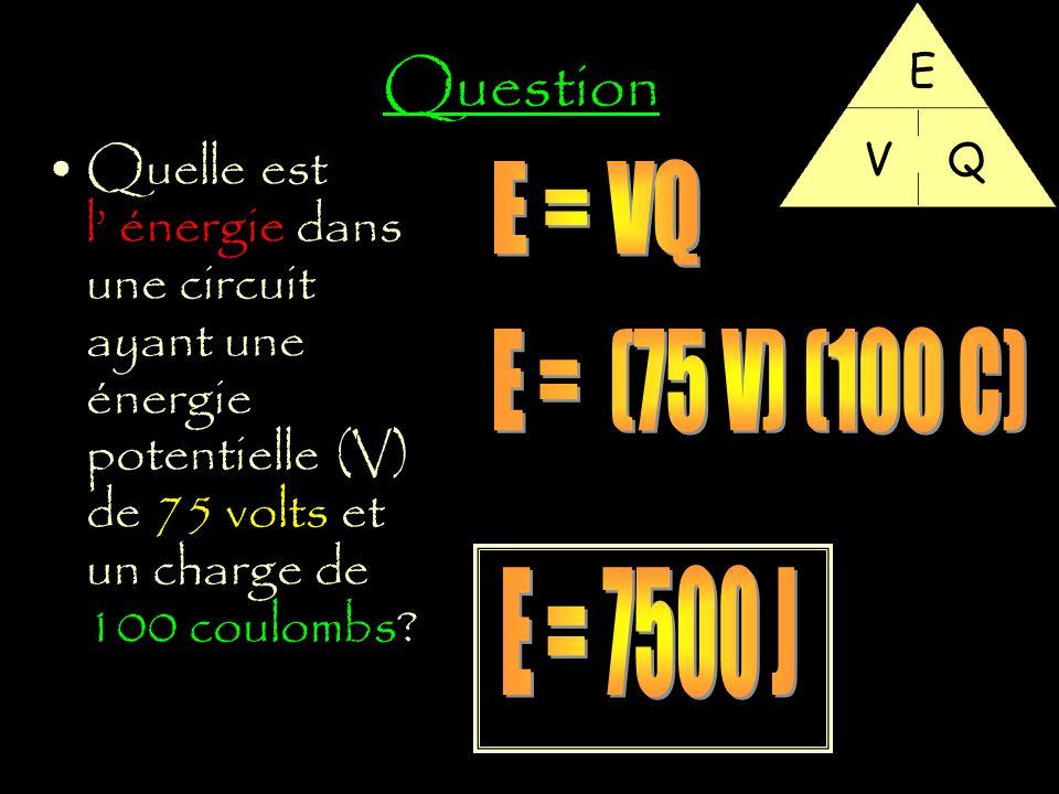 Question E. V. Q. Quelle est l' énergie dans une circuit ayant une énergie potentielle (V) de 75 volts et un charge de 100 coulombs