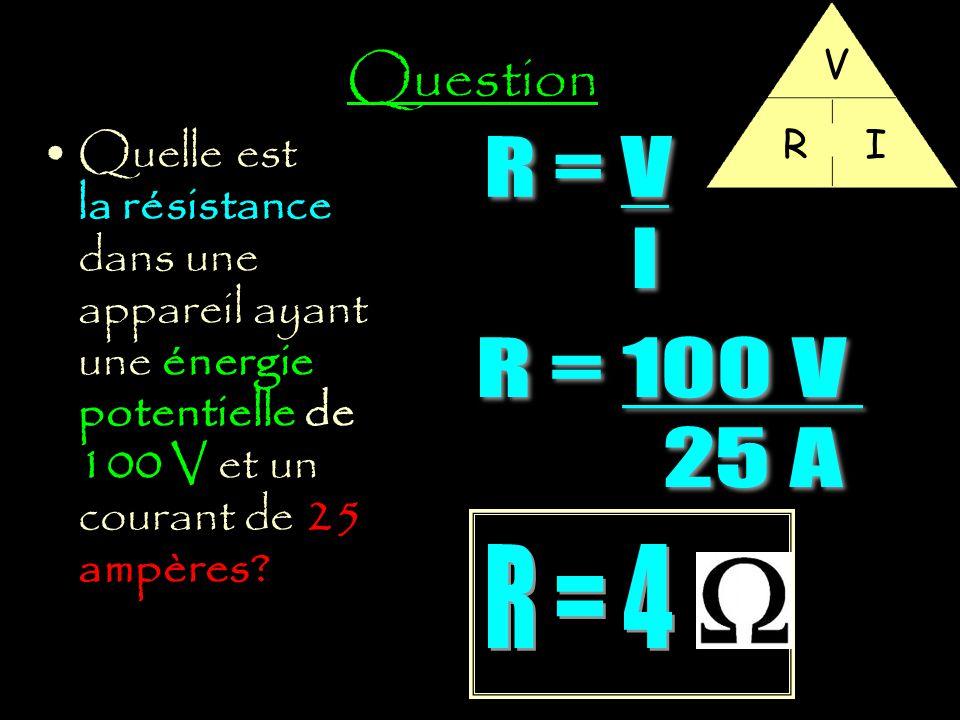 Question V. R. I. Quelle est la résistance dans une appareil ayant une énergie potentielle de 100 V et un courant de 25 ampères