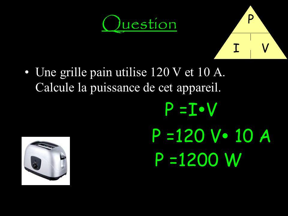 Question P =IV P =120 V 10 A P =1200 W