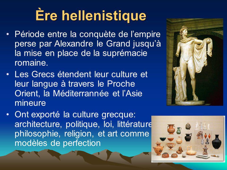 Ère hellenistique Période entre la conquète de l'empire perse par Alexandre le Grand jusqu'à la mise en place de la suprémacie romaine.