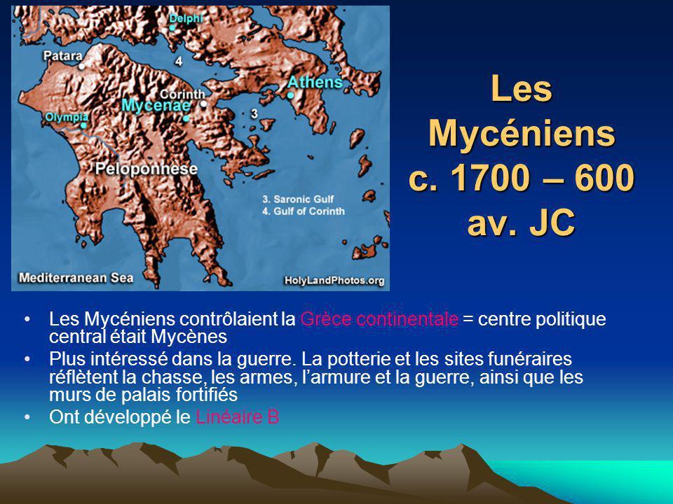 Les Mycéniens c. 1700 – 600 av. JC Les Mycéniens contrôlaient la Grèce continentale = centre politique central était Mycènes.