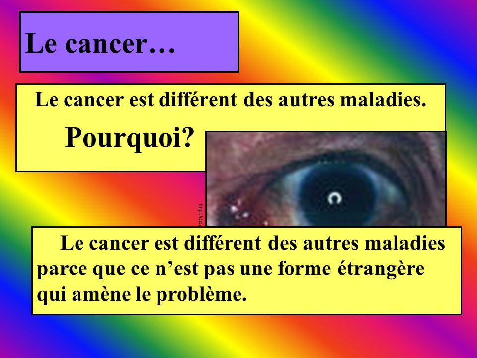 Le cancer est différent des autres maladies.