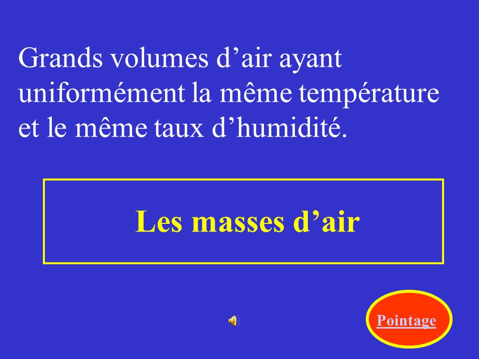 Grands volumes d'air ayant uniformément la même température et le même taux d'humidité.