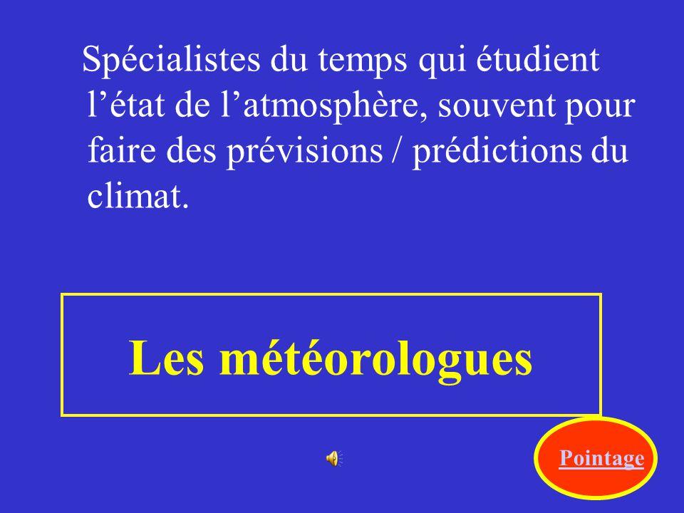 Spécialistes du temps qui étudient l'état de l'atmosphère, souvent pour faire des prévisions / prédictions du climat.