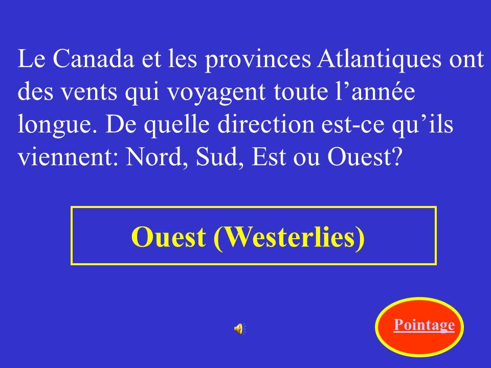 Ouest (Westerlies) Le Canada et les provinces Atlantiques ont