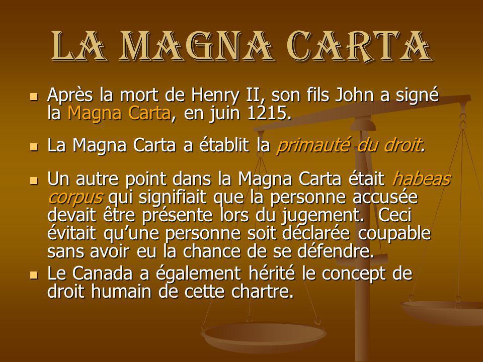La Magna Carta Après la mort de Henry II, son fils John a signé la Magna Carta, en juin 1215. La Magna Carta a établit la primauté du droit.