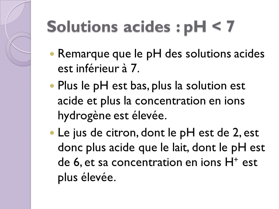 Solutions acides : pH < 7