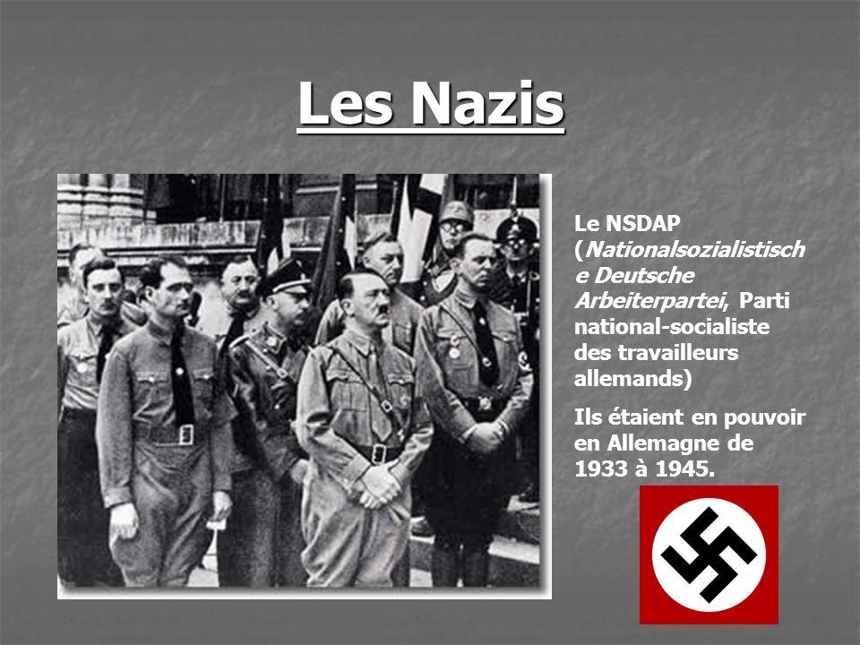 Les Nazis Le NSDAP (Nationalsozialistische Deutsche Arbeiterpartei, Parti national-socialiste des travailleurs allemands)