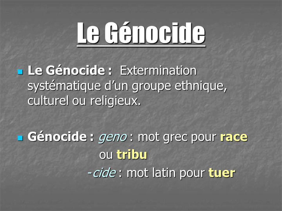 Le Génocide Le Génocide : Extermination systématique d'un groupe ethnique, culturel ou religieux. Génocide : geno : mot grec pour race.