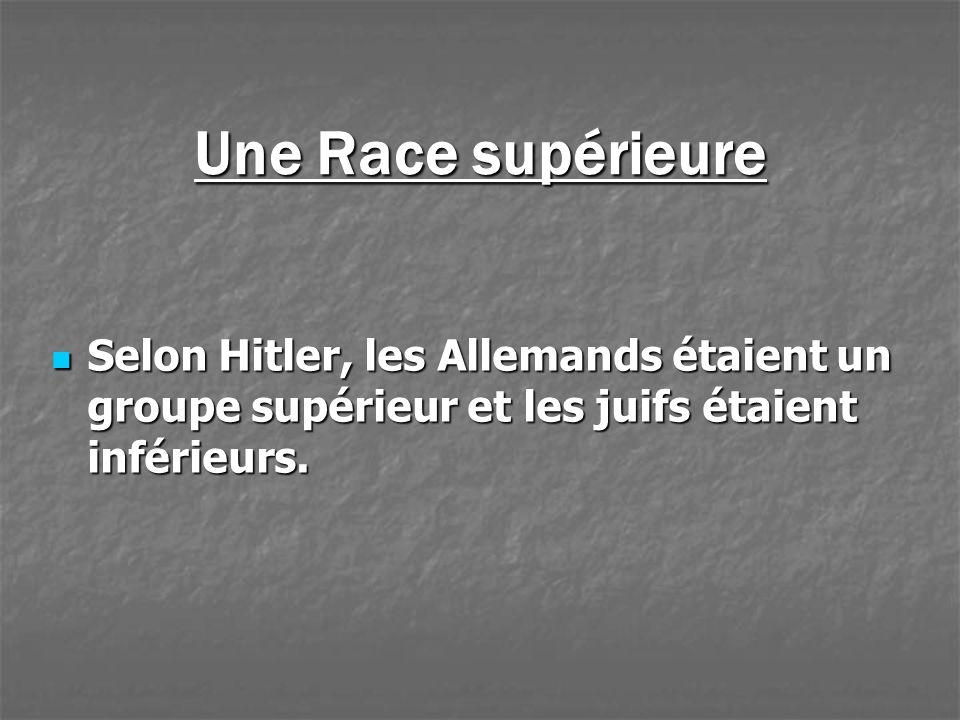 Une Race supérieure Selon Hitler, les Allemands étaient un groupe supérieur et les juifs étaient inférieurs.