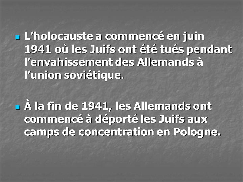 L'holocauste a commencé en juin 1941 où les Juifs ont été tués pendant l'envahissement des Allemands à l'union soviétique.